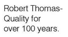 Robert Thomas - Quality for over 100 years.